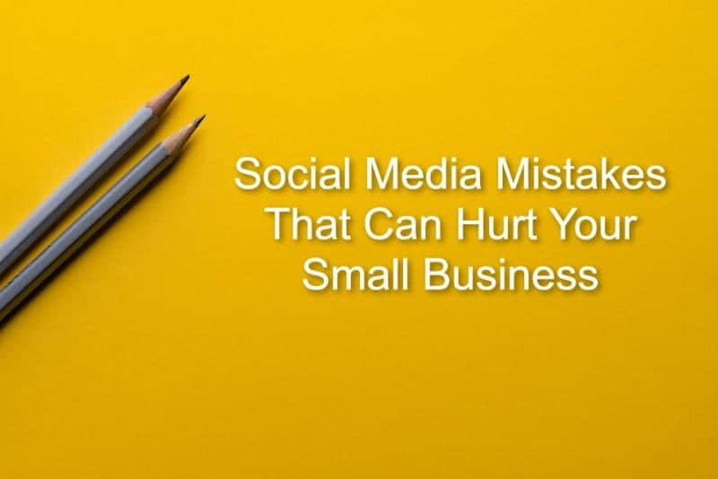 5 Social Media Mistakes That Can Hurt Your Small Business